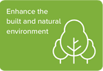 Enhance the built and natural environment